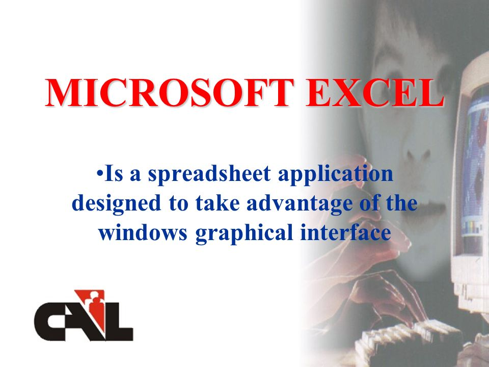 Is a spreadsheet application designed to take advantage of the windows graphical interface MICROSOFT EXCEL