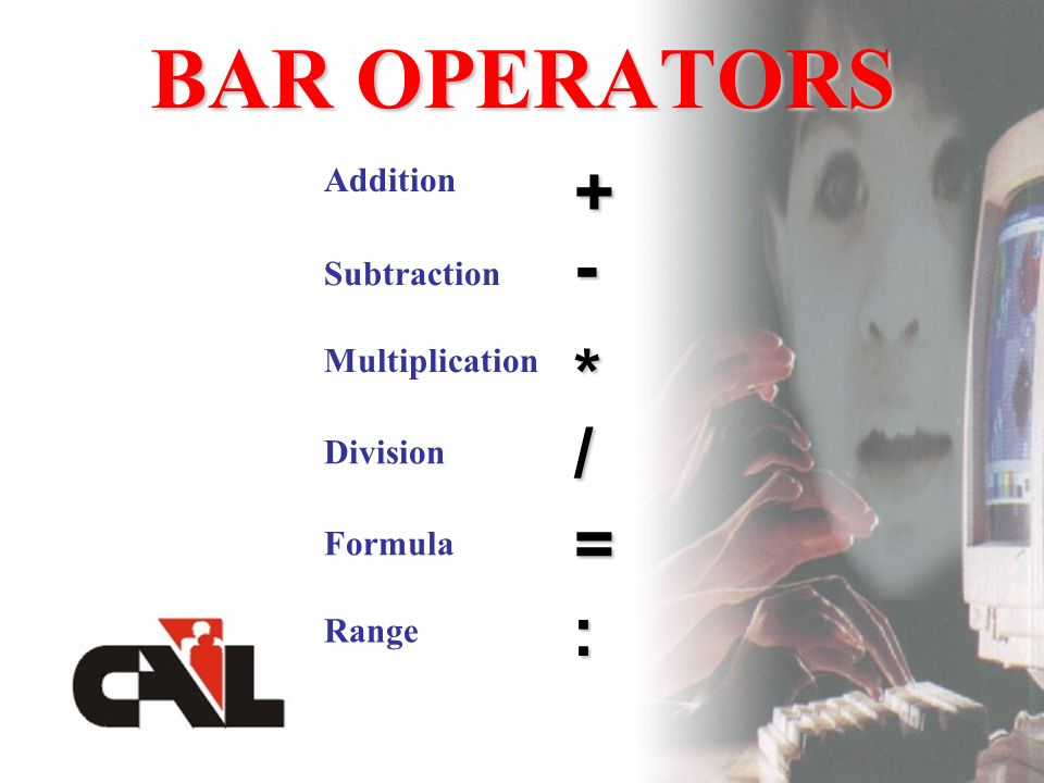 BAR OPERATORS Addition Subtraction Multiplication Division Formula = + - * / : Range