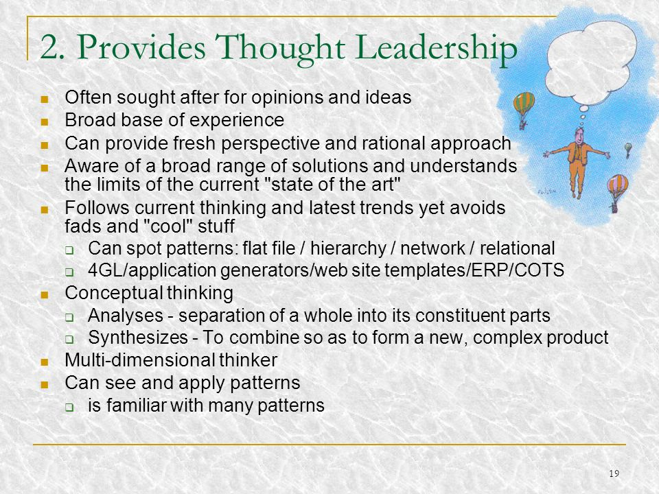 19 2. Provides Thought Leadership Often sought after for opinions and ideas Broad base of experience Can provide fresh perspective and rational approa