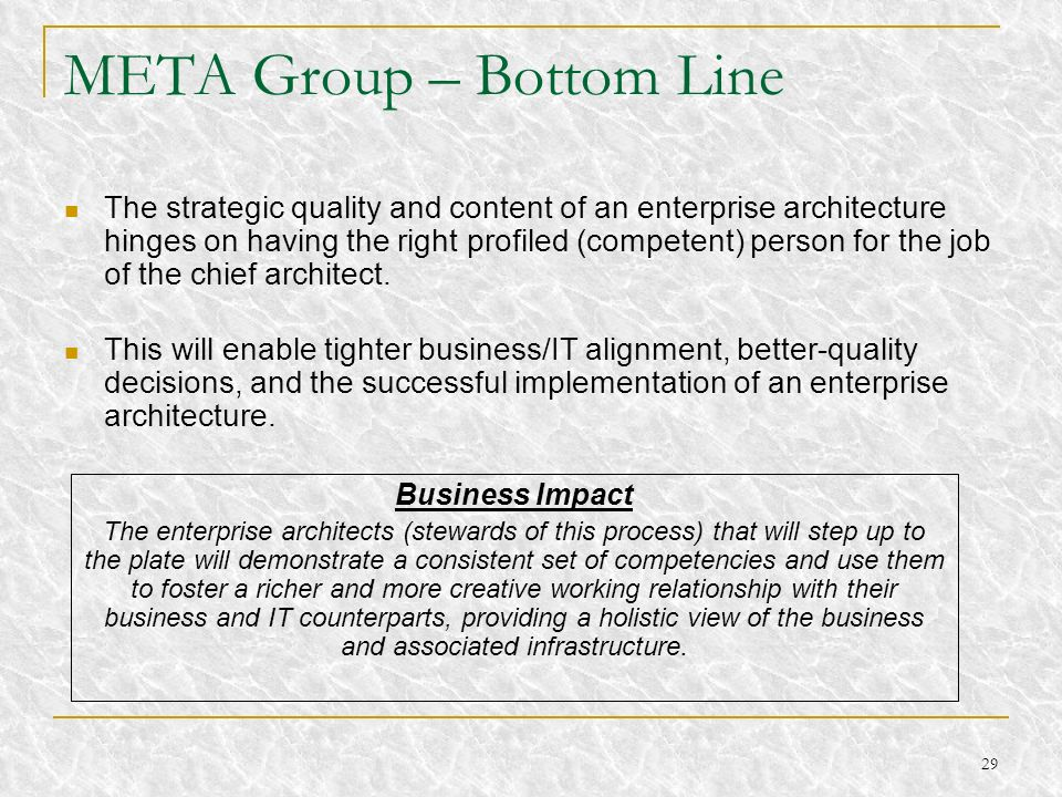 29 META Group – Bottom Line The strategic quality and content of an enterprise architecture hinges on having the right profiled (competent) person for