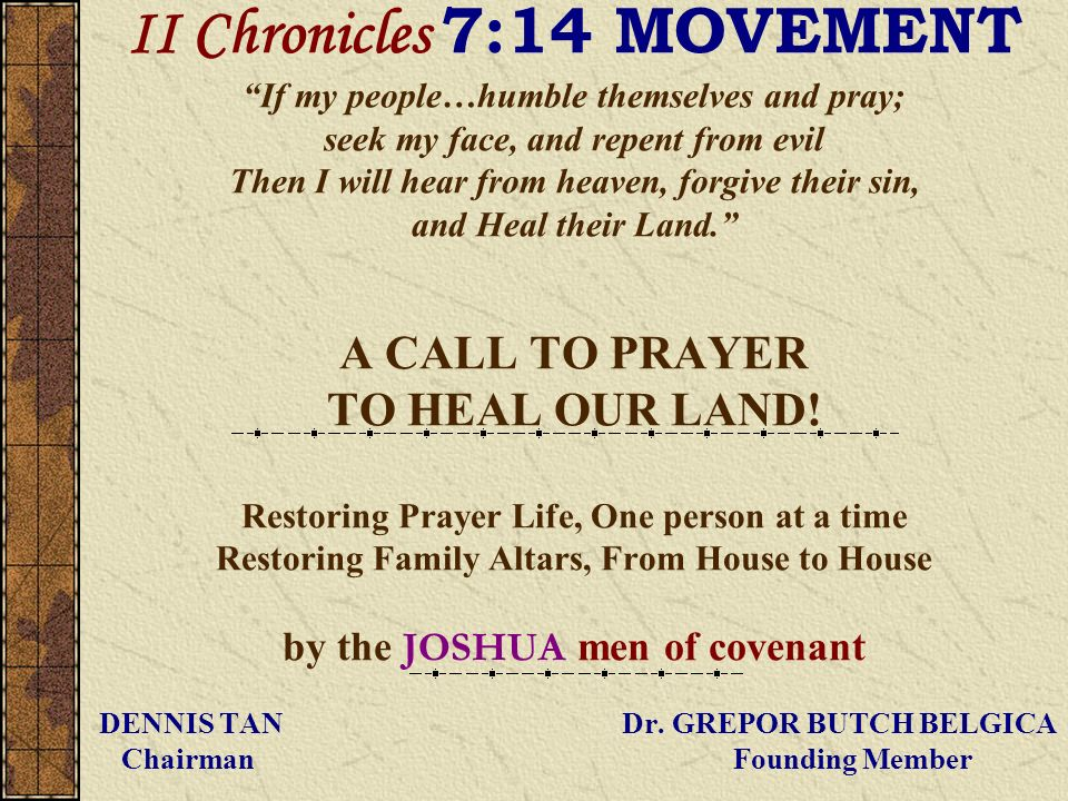 II Chronicles 7:14 MOVEMENT If my people…humble themselves and pray; seek my face, and repent from evil Then I will hear from heaven, forgive their si
