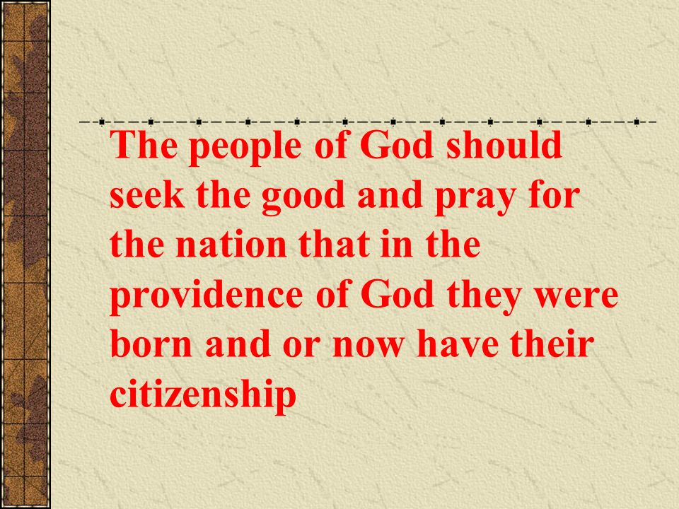 The people of God should seek the good and pray for the nation that in the providence of God they were born and or now have their citizenship