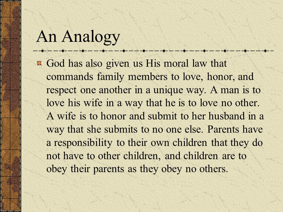 God has also given us His moral law that commands family members to love, honor, and respect one another in a unique way.