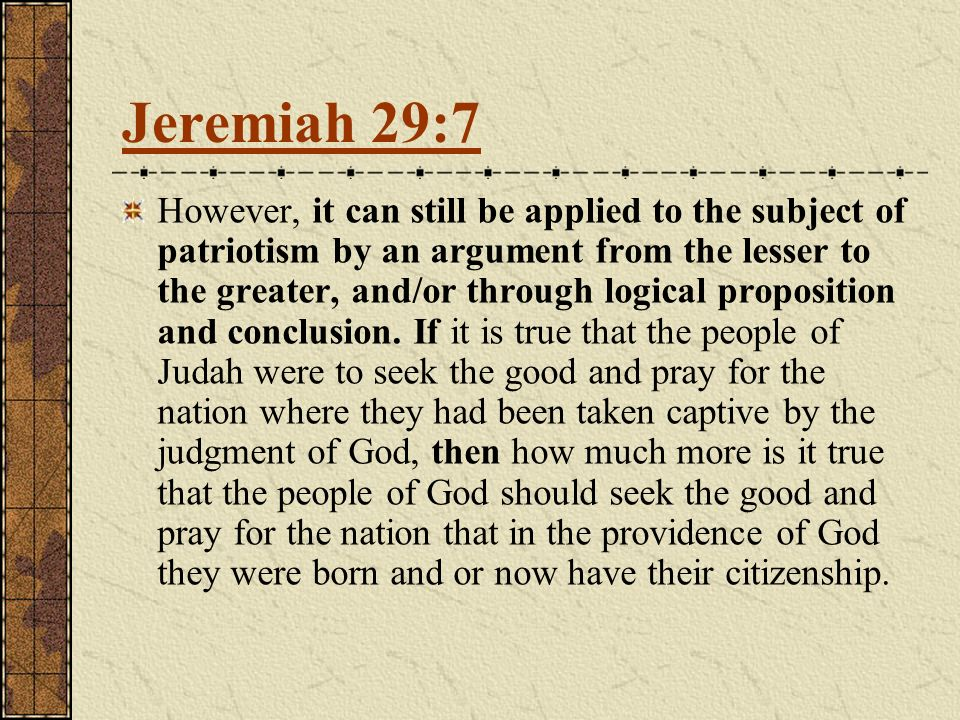 However, it can still be applied to the subject of patriotism by an argument from the lesser to the greater, and/or through logical proposition and conclusion.