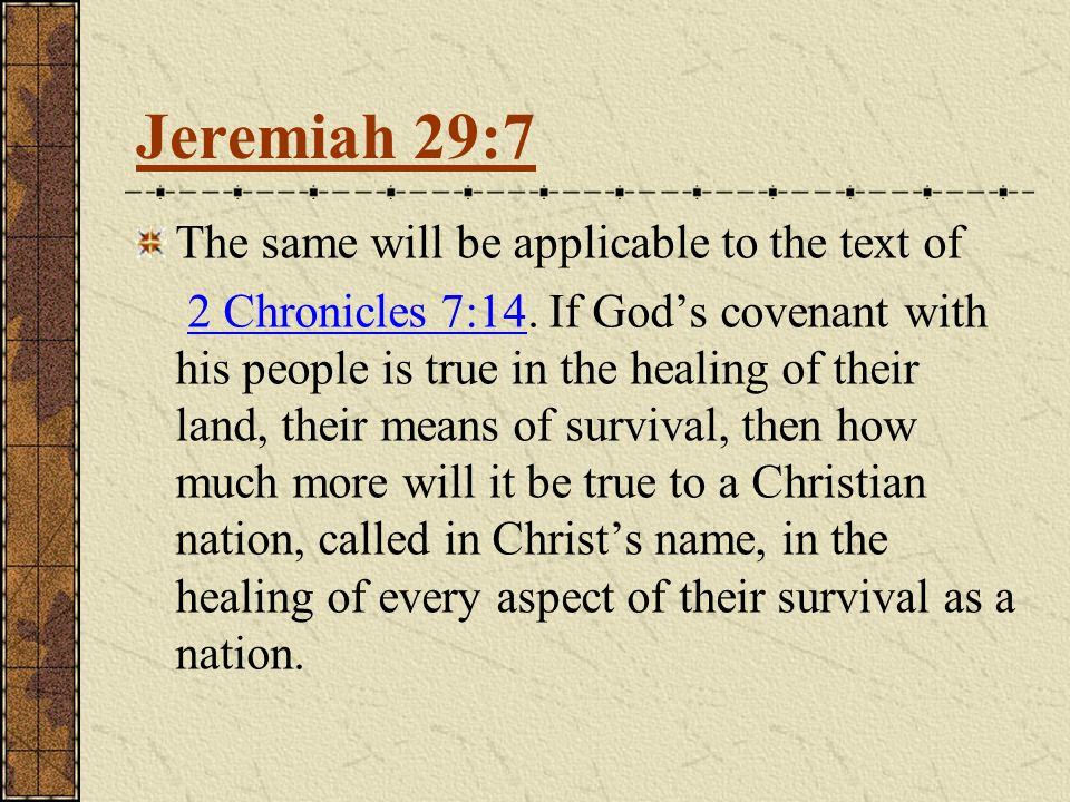 The same will be applicable to the text of 2 Chronicles 7:14. If Gods covenant with his people is true in the healing of their land, their means of su