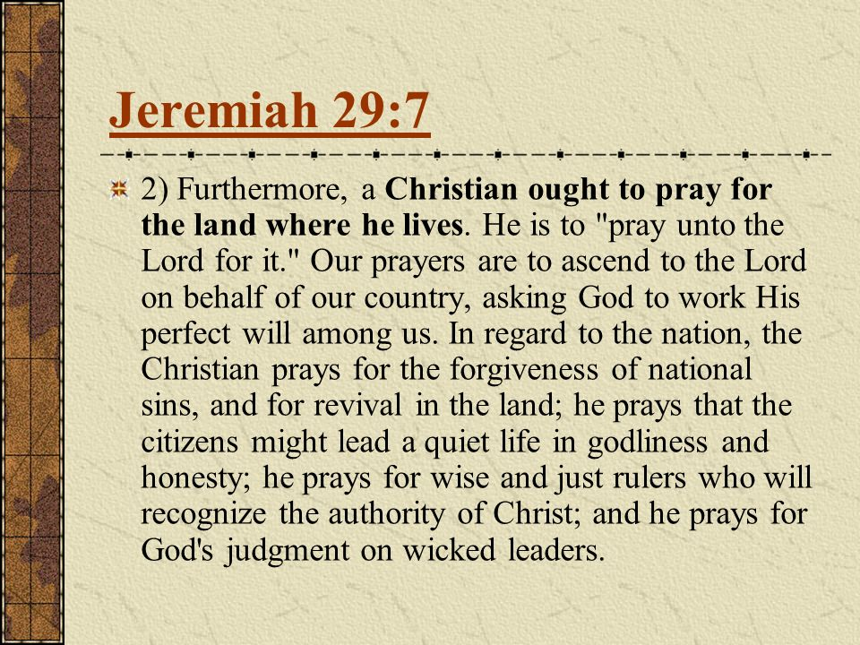 2) Furthermore, a Christian ought to pray for the land where he lives.