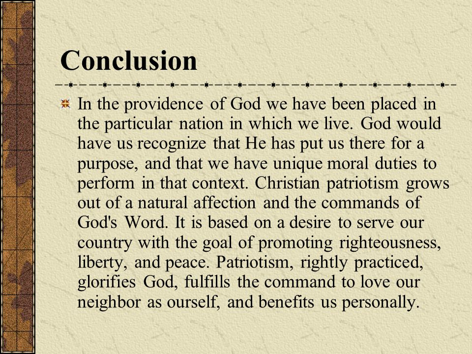 Conclusion In the providence of God we have been placed in the particular nation in which we live. God would have us recognize that He has put us ther