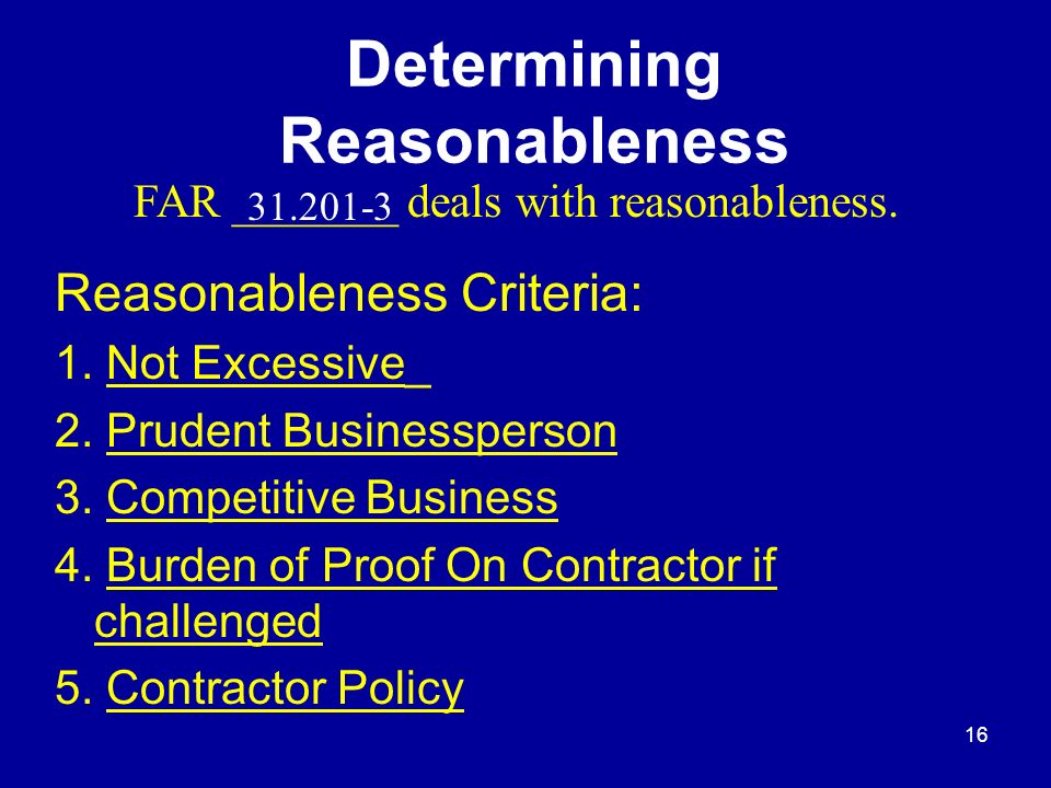15 Determining Allowability Continued Contractors Are Responsible For: Appropriate Accounting Maintaining Adequate Records/Documentation Demonstrating Allowability/Allocability of Costs