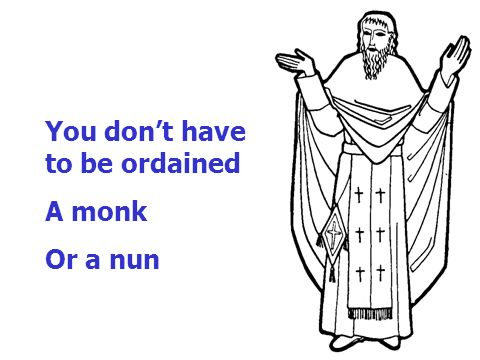 You dont have to be ordained A monk Or a nun