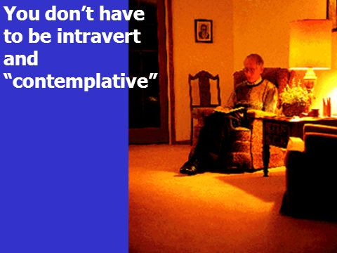 You dont have to be intravert and contemplative