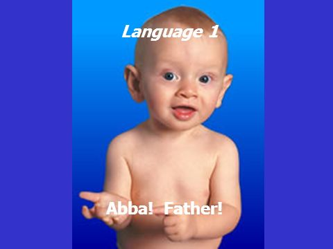 Language 1 Abba! Father!