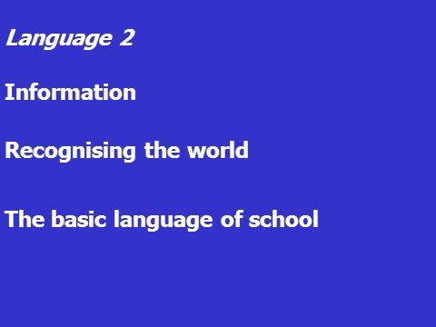 Language 2 Information Recognising the world The basic language of school