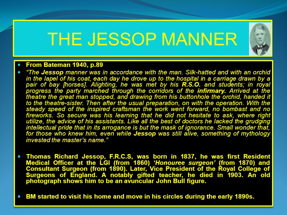 THE JESSOP MANNER From Bateman 1940, p.89 The Jessop manner was in accordance with the man. Silk-hatted and with an orchid in the lapel of his coat, e