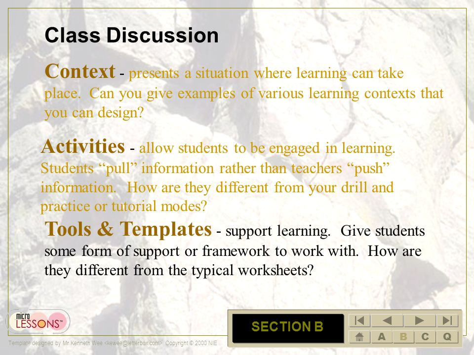 ABCQ Template designed by Mr Kenneth Wee Copyright © 2000 NIE B SECTION B Context - presents a situation where learning can take place. Can you give e