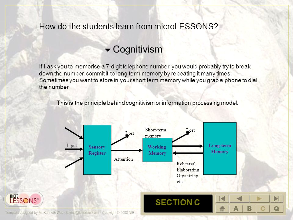 ABCQ Template designed by Mr Kenneth Wee Copyright © 2000 NIE C SECTION C How do the students learn from microLESSONS? Behaviourism Have you been to t