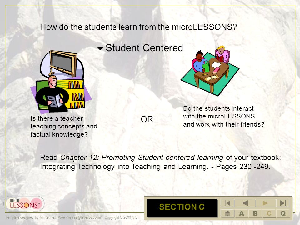 ABCQ Template designed by Mr Kenneth Wee Copyright © 2000 NIE C SECTION C How do the students learn from microLESSONS.