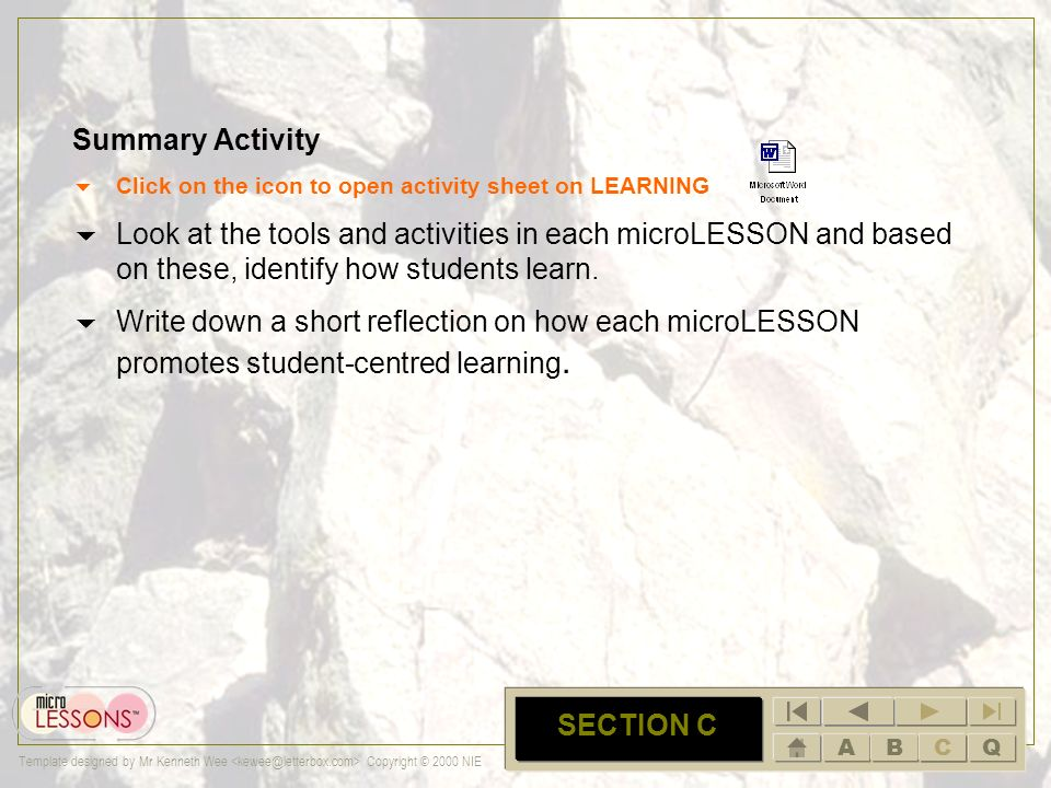ABCQ Template designed by Mr Kenneth Wee Copyright © 2000 NIE C SECTION C How do the students learn from the microLESSONS.