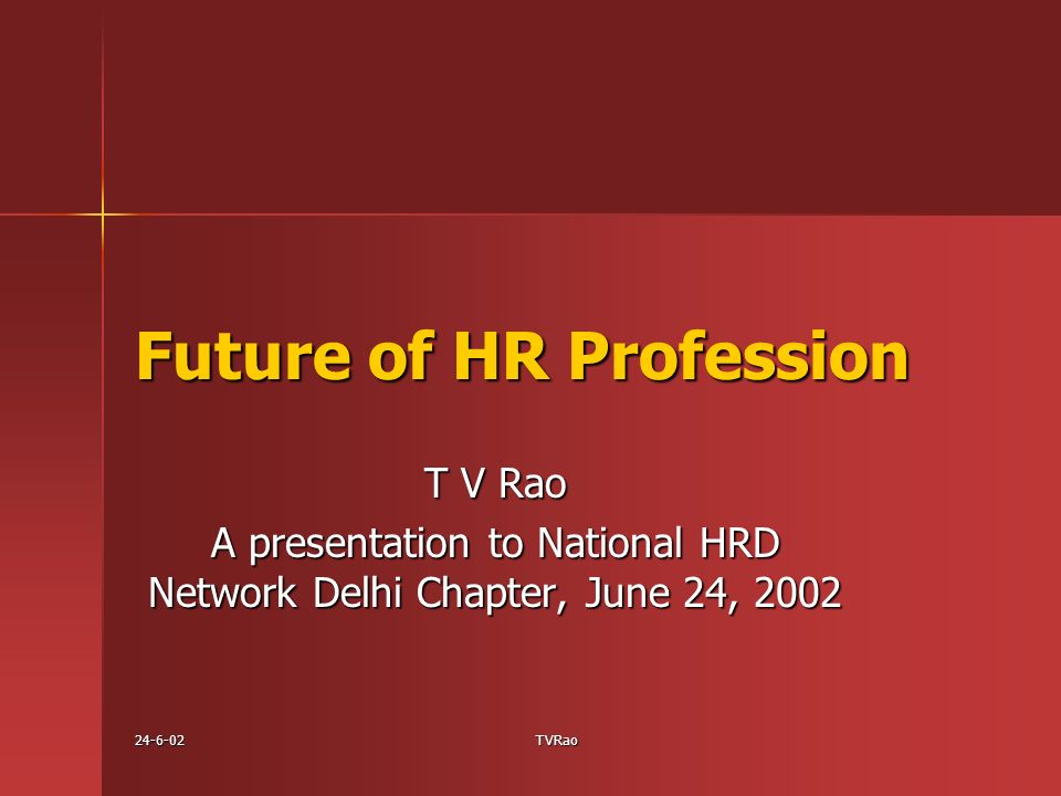 TVRao Future of HR Profession T V Rao A presentation to National HRD Network Delhi Chapter, June 24, 2002