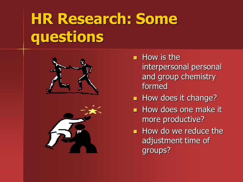 HR Research: Some questions How is the interpersonal personal and group chemistry formed How is the interpersonal personal and group chemistry formed How does it change.