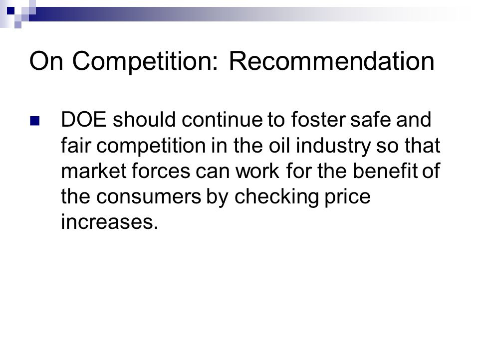 On Competition: Recommendation DOE should continue to foster safe and fair competition in the oil industry so that market forces can work for the bene