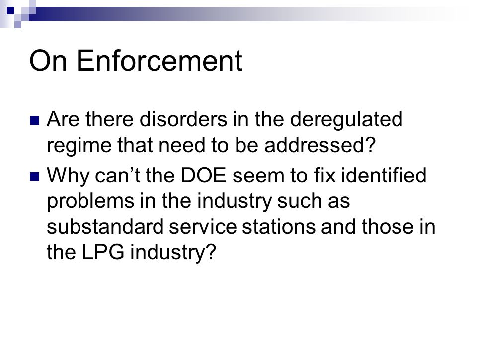 On Enforcement Are there disorders in the deregulated regime that need to be addressed? Why cant the DOE seem to fix identified problems in the indust