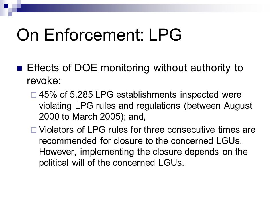 On Enforcement: LPG Effects of DOE monitoring without authority to revoke: 45% of 5,285 LPG establishments inspected were violating LPG rules and regu