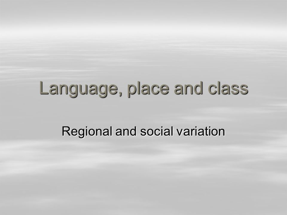 Language, place and class Regional and social variation