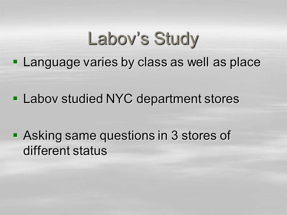 Labovs Study Language varies by class as well as place Language varies by class as well as place Labov studied NYC department stores Labov studied NYC