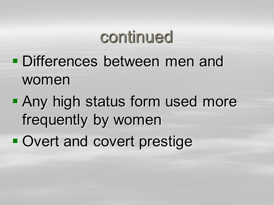 continued Differences between men and women Differences between men and women Any high status form used more frequently by women Any high status form