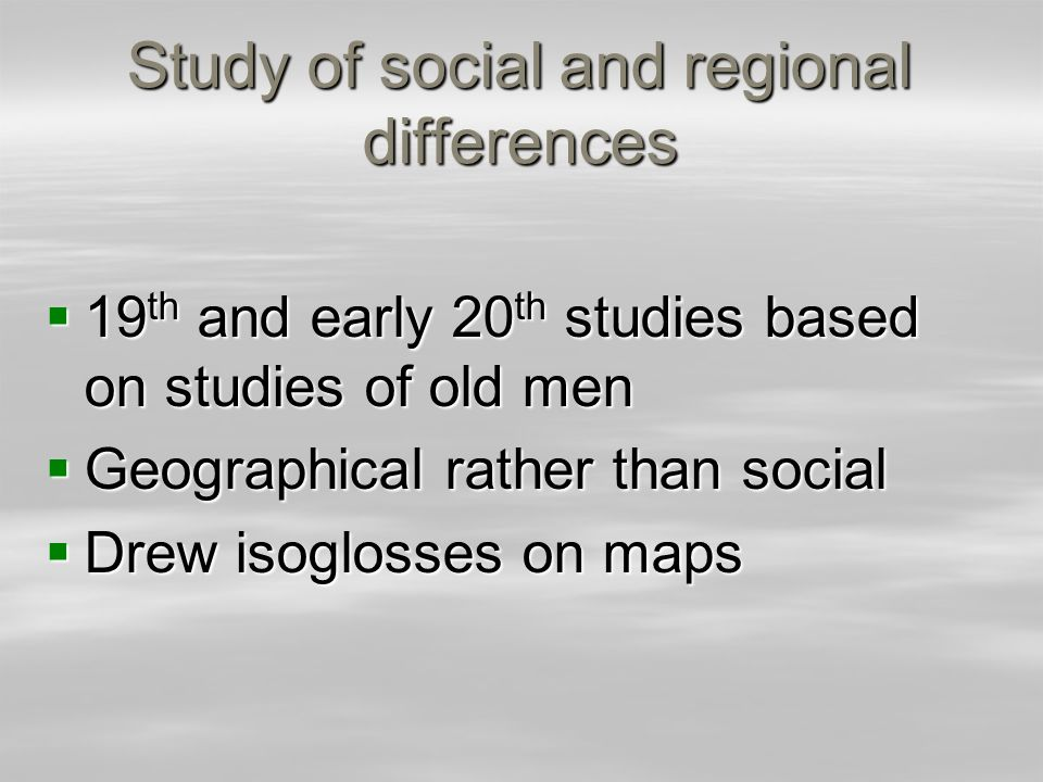Study of social and regional differences 19 th and early 20 th studies based on studies of old men 19 th and early 20 th studies based on studies of o