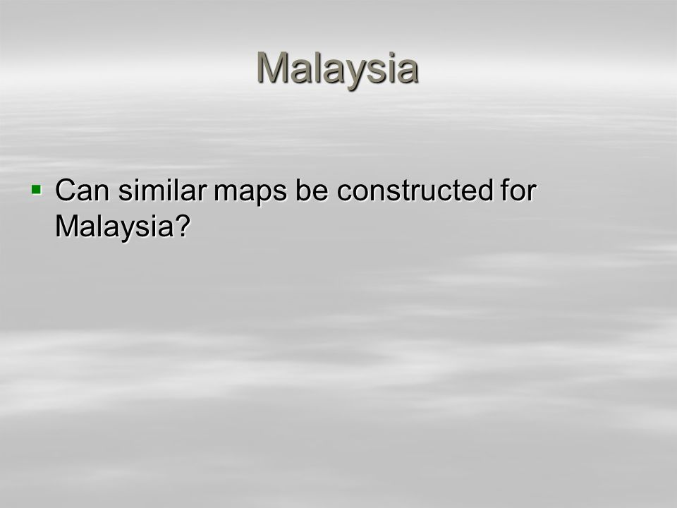 Malaysia Can similar maps be constructed for Malaysia? Can similar maps be constructed for Malaysia?