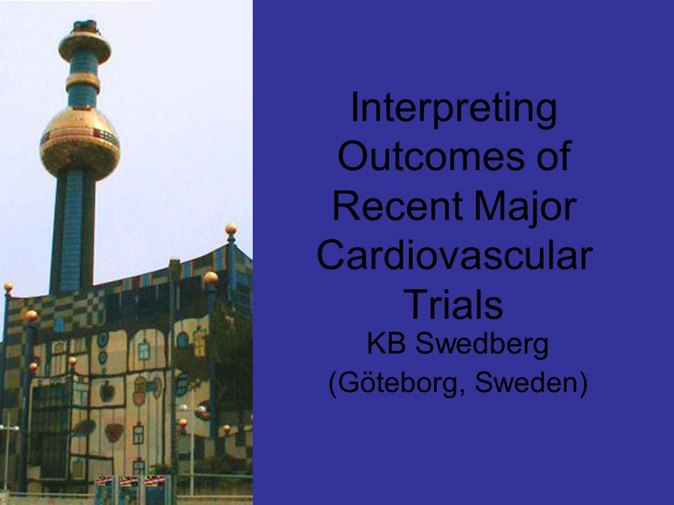 Interpreting Outcomes of Recent Major Cardiovascular Trials KB Swedberg (Göteborg, Sweden)