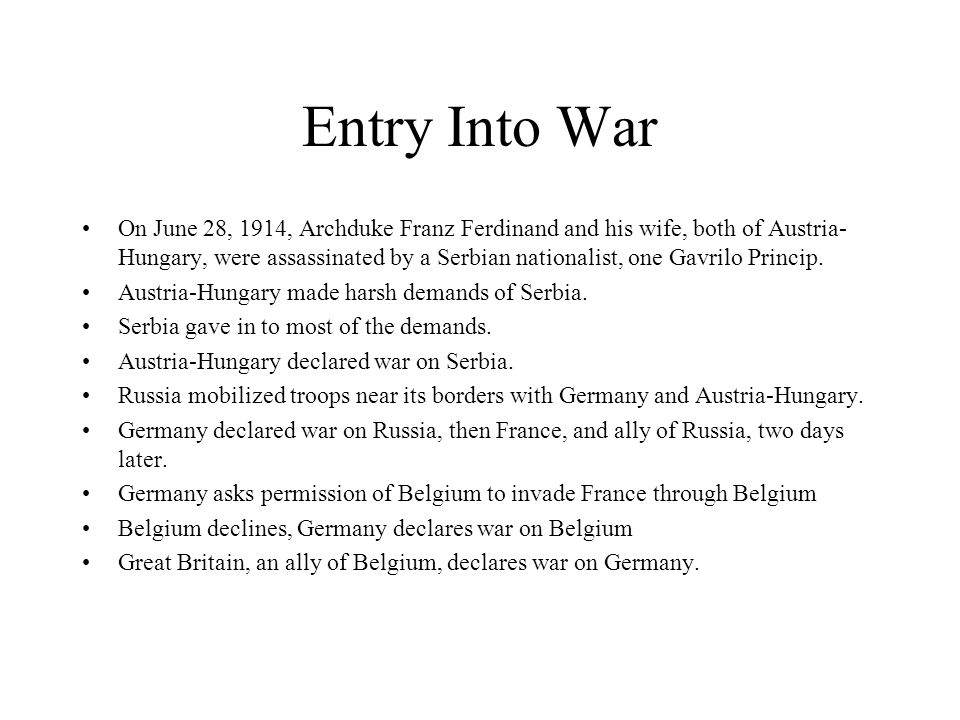Entry Into War On June 28, 1914, Archduke Franz Ferdinand and his wife, both of Austria- Hungary, were assassinated by a Serbian nationalist, one Gavr