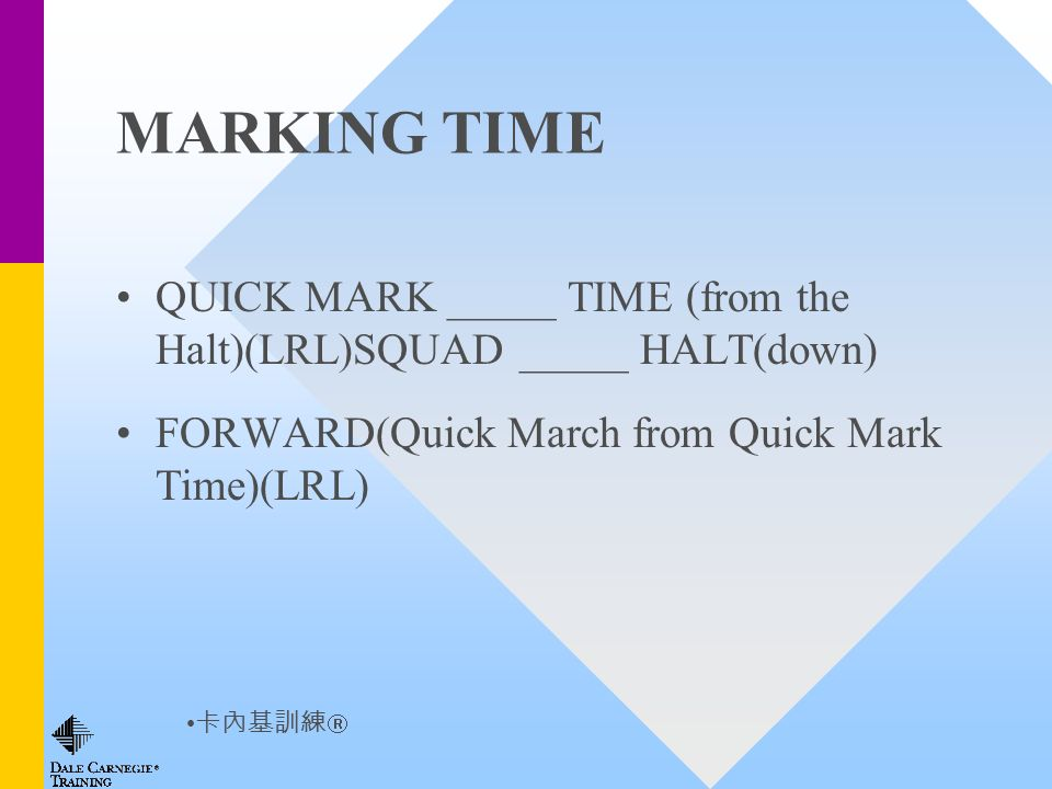 MARKING TIME QUICK MARK _____ TIME (from the Halt)(LRL)SQUAD _____ HALT(down) FORWARD(Quick March from Quick Mark Time)(LRL)