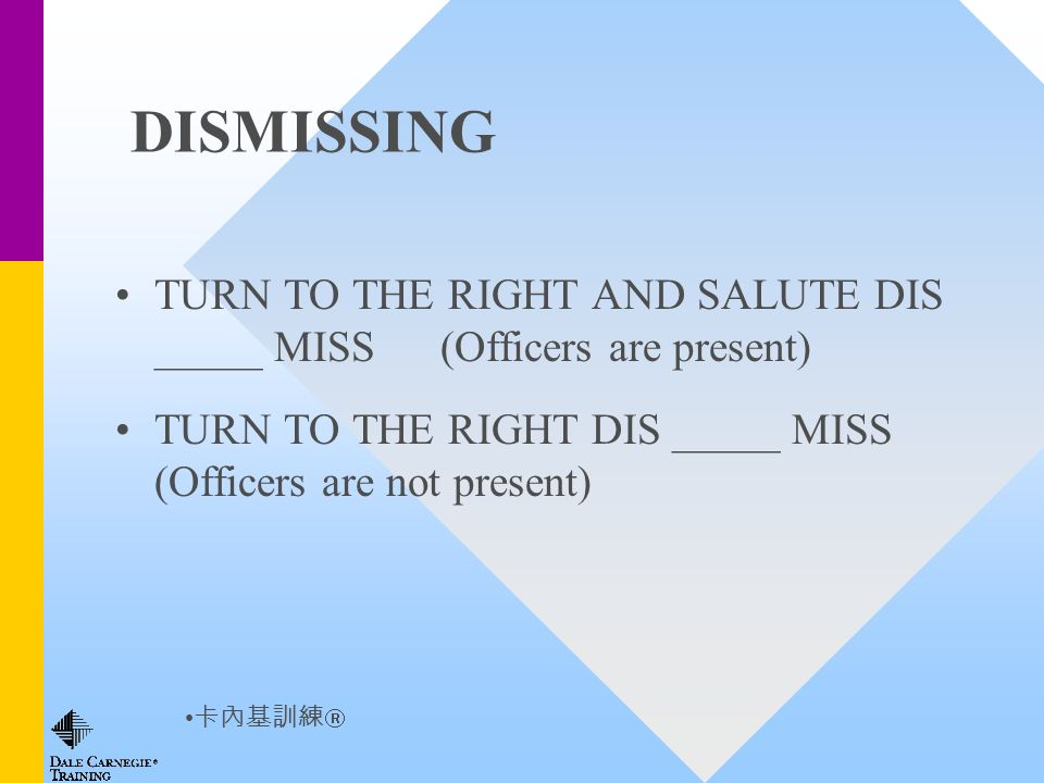 DISMISSING TURN TO THE RIGHT AND SALUTE DIS _____ MISS (Officers are present) TURN TO THE RIGHT DIS _____ MISS (Officers are not present)
