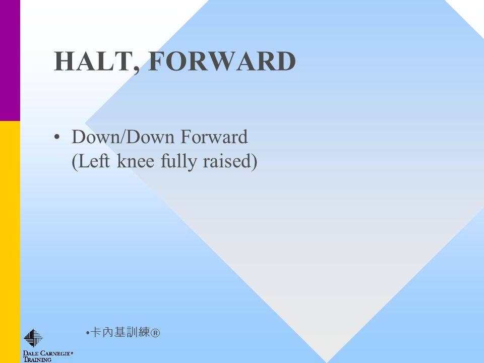 HALT, FORWARD Down/Down Forward (Left knee fully raised)