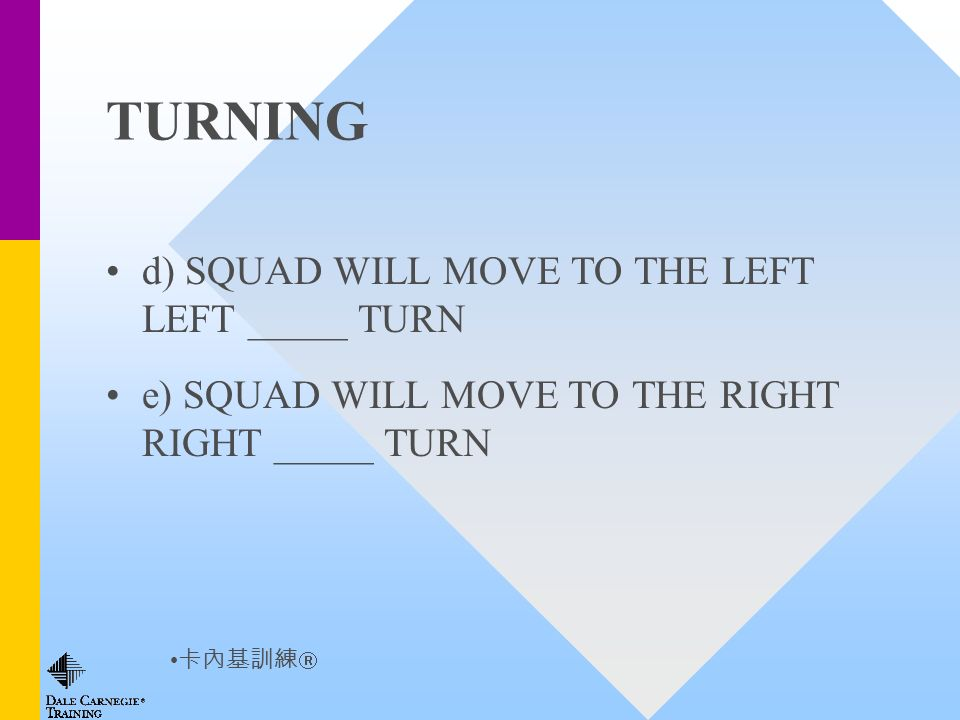 TURNING d) SQUAD WILL MOVE TO THE LEFT LEFT _____ TURN e) SQUAD WILL MOVE TO THE RIGHT RIGHT _____ TURN