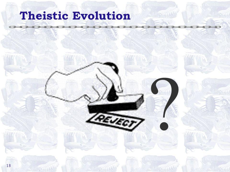 18 Theistic Evolution ?