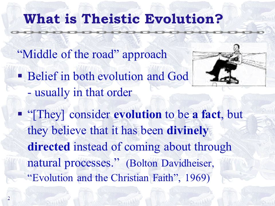 2 What is Theistic Evolution? Middle of the road approach §Belief in both evolution and God - usually in that order §[They] consider evolution to be a