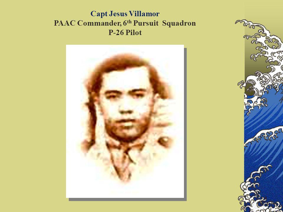 Capt Jesus Villamor PAAC Commander, 6 th Pursuit Squadron P-26 Pilot