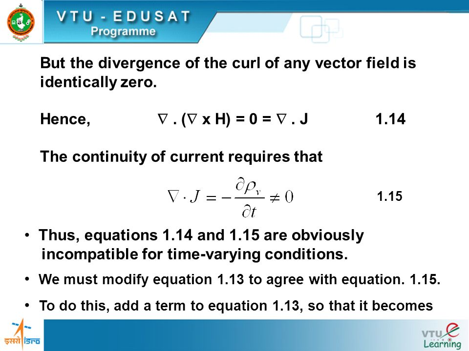 But the divergence of the curl of any vector field is identically zero. Hence,. ( x H) = 0 =. J 1.14 The continuity of current requires that 1.15 Thus