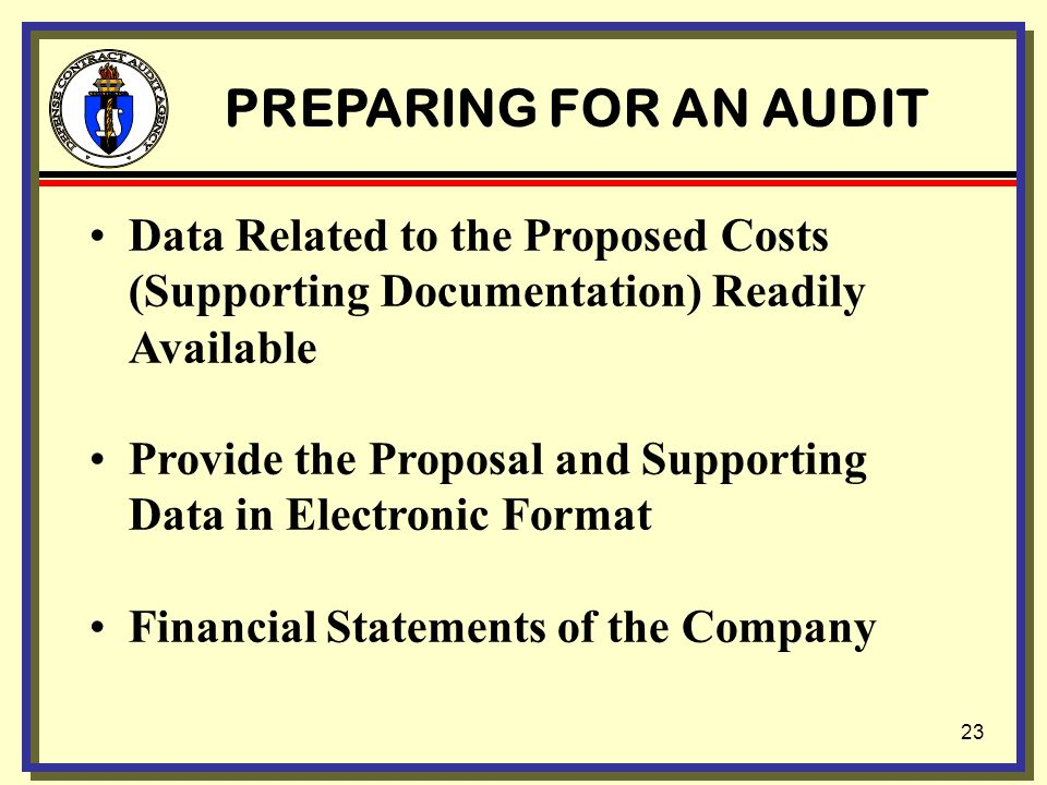 22 PREPARING FOR AN AUDIT Personnel Familiar Readily Available An Adequate Accounting System Detailed Schedules Used Available