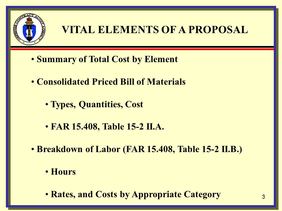 2 DEFENSE CONTRACT AUDIT AGENCY TOPICS Vital Elements of A Proposal (Pamphlet 7641.90) Proposal Examples, including Overhead Rate Calculation General