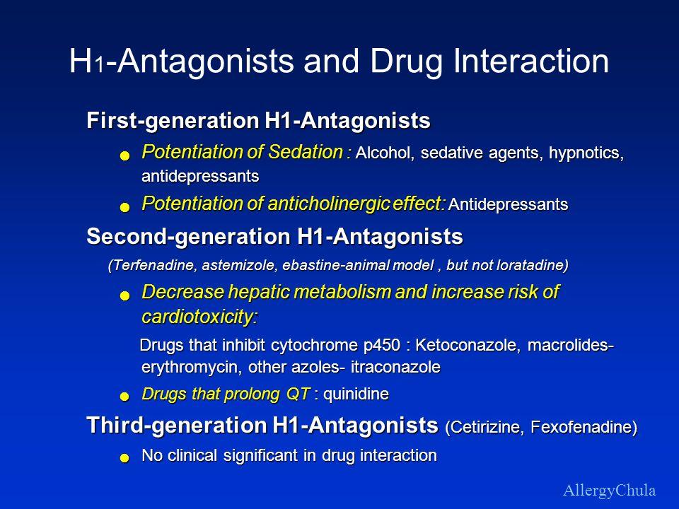 H 1 -Antagonists and Drug Interaction First-generation H1-Antagonists Potentiation of Sedation : Alcohol, sedative agents, hypnotics, antidepressants