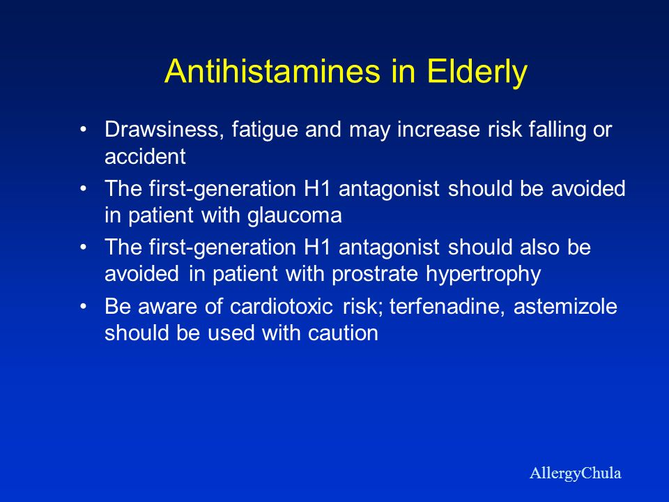 Antihistamines in Elderly Drawsiness, fatigue and may increase risk falling or accident The first-generation H1 antagonist should be avoided in patien