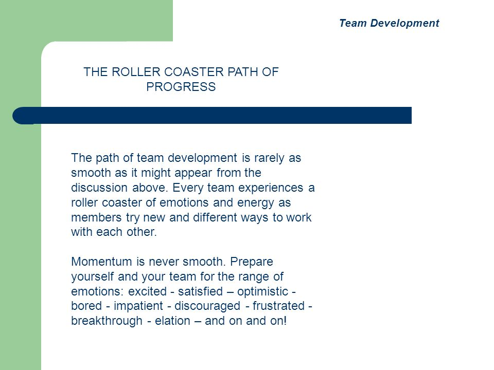 The path of team development is rarely as smooth as it might appear from the discussion above.
