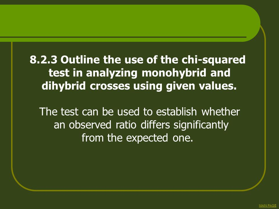 8.2.3 Outline the use of the chi-squared test in analyzing monohybrid and dihybrid crosses using given values. The test can be used to establish wheth