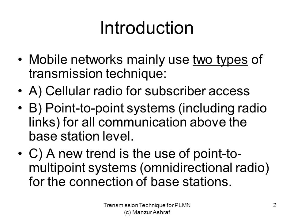 Transmission Technique for PLMN (c) Manzur Ashraf 2 Introduction Mobile networks mainly use two types of transmission technique: A) Cellular radio for