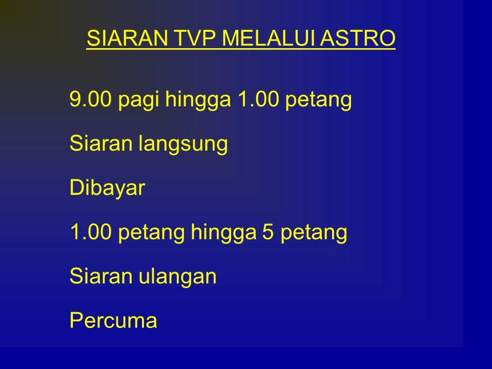 SIARAN TVP MELALUI ASTRO 9.00 pagi hingga 1.00 petang Siaran langsung Dibayar 1.00 petang hingga 5 petang Siaran ulangan Percuma