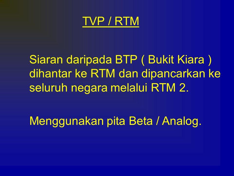 TVP / RTM Siaran daripada BTP ( Bukit Kiara ) dihantar ke RTM dan dipancarkan ke seluruh negara melalui RTM 2. Menggunakan pita Beta / Analog.
